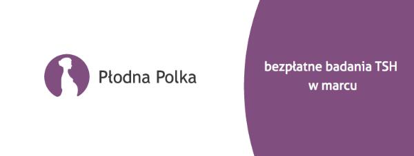 """Bezpłatne badania TSH w Warszawie i Białymstoku w ramach kampanii """"Płodna Polka"""""""